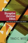 Disruptive Christian Ethics:When Racism and Women's Lives Matter