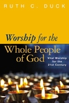 Worship for the Whole People of God:Vital Worship for the 21st Century