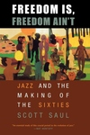 Freedom Is, Freedom Ain't:Jazz and the Making of the Sixties