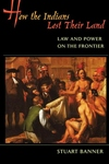 How the Indians Lost Their Land:Law and Power on the Frontier