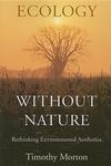 Ecology Without Nature:Rethinking Environmental Aesthetics