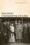 Pacific Cosmopolitans:A Cultural History of U. S. -Japan Relations
