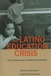 The Latino Education Crisis:The Consequences of Failed Social Policies