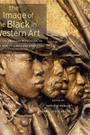 The Image of the Black in Western Art, Vol. 4, Pt. 1:From the American Revolution to World War I - Slaves and Liberators