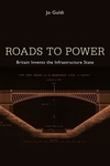 Roads to Power:Britain Invents the Infrastructure State