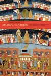 Aisha's Cushion:Religious Art, Perception, and Practice in Islam
