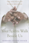 Your Spirits Walk Beside Us:The Politics of Black Religion