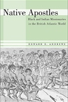 Native Apostles:Black and Indian Missionaries in the British Atlantic World