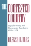 The Contested Country:Yugoslav Unity and Communist Revolution, 1919-1953