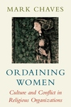 Ordaining Women:Culture and Conflict in Religious Organizations