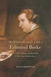 The Intellectual Life of Edmund Burke:From the Sublime and Beautiful to American Independence