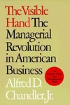 The Visible Hand:The Managerial Revolution in American Business