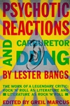 Psychotic Reactions and Carburetor Dung:The Work of a Legendary Critic - Rock 'n' Roll As Literature and Literature As Rock 'n' Roll