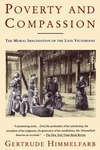 Poverty and Compassion:The Moral Imagination of the Late Victorians