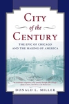 City of the Century:The Epic of Chicago and the Making of America
