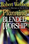 Planning Blended Worship:The Creative Mixture of Old and New