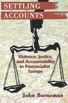 Settling Accounts - Violence, Justice and Accountability in Postsocialist Europe