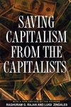Saving Capitalism from the Capitalists:Unleashing the Power of Financial Markets to Create Wealth and Spread Opportunity