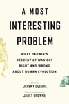 A Most Interesting Problem: What Darwin's Descent of Man Got Right and Wrong about Human Evolution