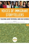 Voices of Immigrant Storytellers Teaching Guide for Middle and High Schools : Teaching Guide for Middle and High Schools