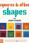 Squares & Other Shapes : With Josef Albers