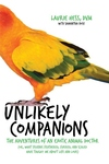 Unlikely Companions : The Adventures of an Exotic Animal Doctor (Or, What Friends Feathered, Furred, and Scaled Have Taught Me About Life and Love)