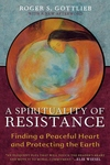 Spirituality of Resistance: Finding a Peaceful Heart and Protecting the Earth (Revised)