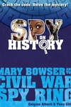 Spy on History: Mary Bowser and the Civil War Spy Ring: Mary Bowser and the Civil War Spy Ring