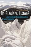 Do Glaciers Listen?: Local Knowledge, Colonial Encounters, and Social Imagination