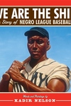 We Are the Ship:The Story of Negro League Baseball