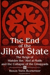 The End of the Jihad State:The Reign of Hisham Ibn 'Abd Al-Malik and the Collapse of the Umayyads