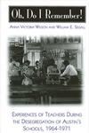 Oh, Do I Remember!: Experiences of Teachers During the Desegregation of Austin's Schools, 1964-1971