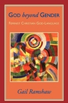 God Beyond Gender:Feminist Christian God-Language