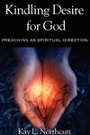 Kindling Desire for God:Preaching As Spiritual Direction