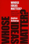 Whose Ideas Matter?:Agency and Power in Asian Regionalism