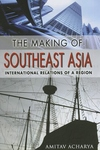 The Making of Southeast Asia:International Relations of a Region