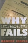 Why Intelligence Fails:Lessons from the Iranian Revolution and the Iraq War
