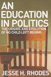 An Education in Politics:The Origins and Evolution of No Child Left Behind