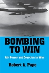 Bombing to Win:Air Power and Coercion in War