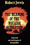 The Meaning of the Nuclear Revolution:Statecraft and the Prospect of Armageddon