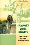 Savages and Beasts:The Birth of the Modern Zoo