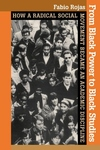 From Black Power to Black Studies:How a Radical Social Movement Became an Academic Discipline