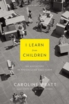 I Learn from Children:An Adventure in Progressive Education