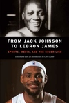 From Jack Johnson to Lebron James : Sports, Media, and the Color Line