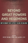 Beyond Great Powers and Hegemons:Why Secondary States Support, Follow, or Challenge
