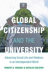 Global Citizenship and the University:Advancing Social Life and Relations in an Interdependent World