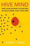 Hive Mind : How Your Nation's IQ Matters So Much More Than Your Own