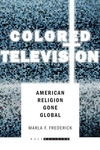 Colored Television : American Religion Gone Global