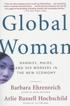 Global Woman:Nannies, Maids, and Sex Workers in the New Economy