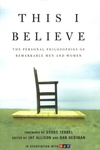 This I Believe:The Personal Philosophies of Remarkable Men and Women